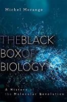The Black Box of Biology: A History of the Molecular Revolution
