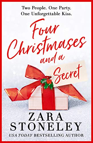 Four Christmases and a Secret: A heartwarming Christmas romantic comedy from the USA Today bestseller by [Zara Stoneley]