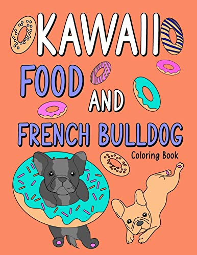Kawaii Food and French Bulldog Coloring Book: An Adult Coloring Book with Food Menu and Funny Dog for a French Bulldog Owner Best Gift for Dog Lovers