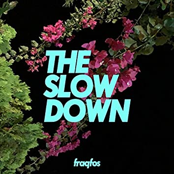 The Slow Down