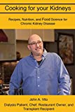 Cooking For Your Kidneys: Nutrition, Food Science, and Recipes from a patient, chef, and transplant recipient
