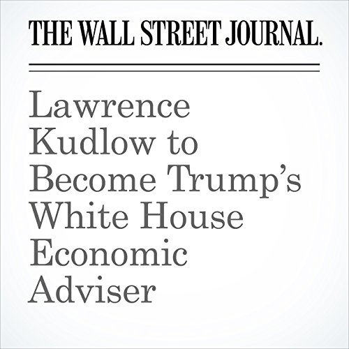 Lawrence Kudlow to Become Trump's White House Economic Adviser copertina