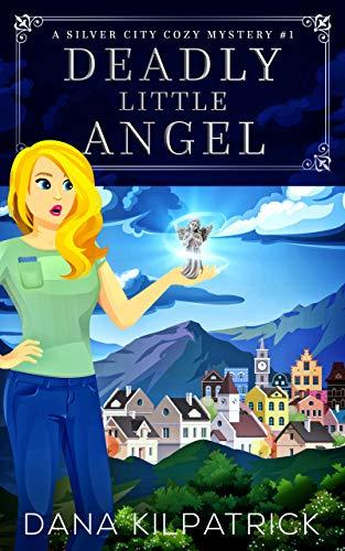 Deadly Little Angel: A Silver City Cozy Mystery (Kris Freeman Cozy Mysteries Book 1) by [Dana Kilpatrick]