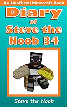 Diary of Steve the Noob 34 (An Unofficial Minecraft Book) (Diary of Steve the Noob Collection) by [Steve the Noob]