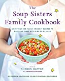 The Soup Sisters Family Cookbook: More than 100 Family-friendly Recipes to Make