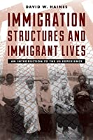Immigration Structures and Immigrant Lives: An Introduction to the US Experience