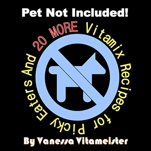 Pet Not Included!: And 20 More Vitamix Recipes for Picky Eaters  By  cover art