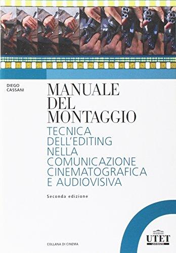 Manuale del montaggio. Tecnica dell'editing nella comunicazione cinematografica e audiovisiva