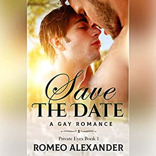 Save the Date     A Gay Romance (Private Eyes, Book 1)              By:                                                                                                                                 Romeo Alexander                               Narrated by:                                                                                                                                 Jackson Davis Lake                      Length: 4 hrs and 39 mins     Not rated yet     Overall 0.0
