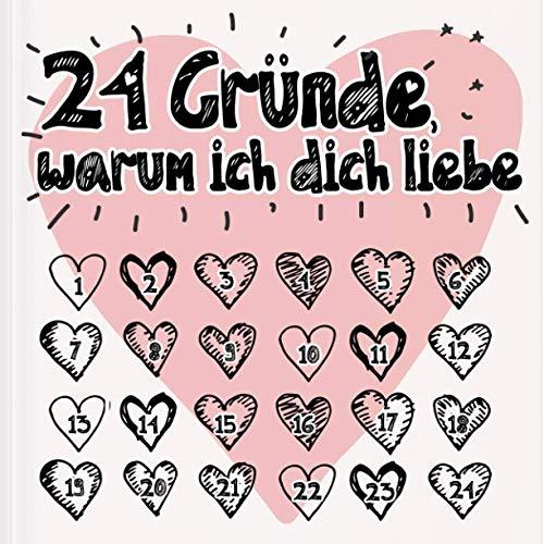 24 Gründe, warum ich dich liebe: Buch zum Selbstgestalten und Verschenken, für Sie und Ihn, Geschenk für Partnerin, Freund, Freundin, auch als Adventskalender