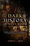 Dark History of Penn s Woods: Murder, Madness, and Misadventure in Southeastern Pennsylvania