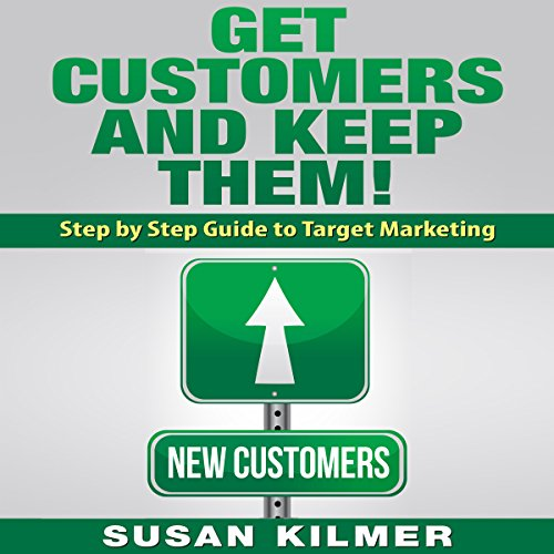 Make Money - Get Customers and Keep Them     Step by Step Guide to Target Marketing              By:                                                                                                                                 Susan Kilmer                               Narrated by:                                                                                                                                 Korbid Thompson                      Length: 1 hr and 43 mins     Not rated yet     Overall 0.0