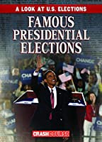 Famous Presidential Elections (A Look at U.S. Elections)