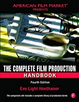 The Complete Film Production Handbook, Fourth Edition (American Film Market Presents) by Focal Press