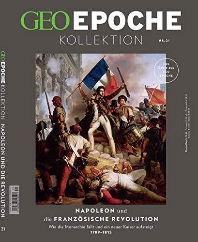 GEO Epoche KOLLEKTION / GEO Epoche KOLLEKTION 21/2020 Napoleon und die französische Revolution: Das Beste aus GEO EPOCHE