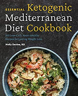 Essential Ketogenic Mediterranean Diet Cookbook: 100 Low-Carb, Heart-Healthy Recipes for Lasting Weight Loss by [Molly Devine RD]