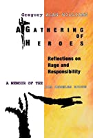 A Gathering of Heroes: Reflections on Rage and Responsibility : A Memoir of the Los Angeles Riots