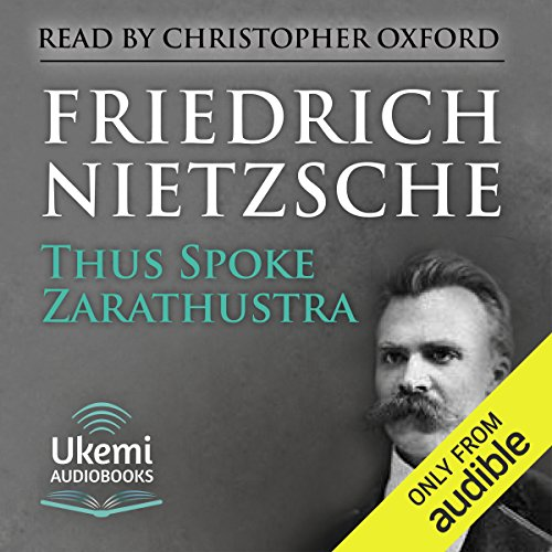 Thus Spoke Zarathustra     A Book for All and None              Written by:                                                                                                                                 Friedrich Nietzsche                               Narrated by:                                                                                                                                 Christopher Oxford                      Length: 12 hrs and 56 mins     9 ratings     Overall 5.0