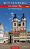 Wittenberg an einem Tag: Ein Stadtrundgang - Michael Schulze