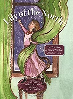 Lily of the North: The True Story of Lillian Nordica, a Maine Diva by Jane Parker (2015-08-02)