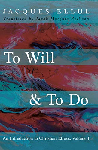 To Will & To Do: An Introduction to Christian Ethics, Volume I (English Edition)