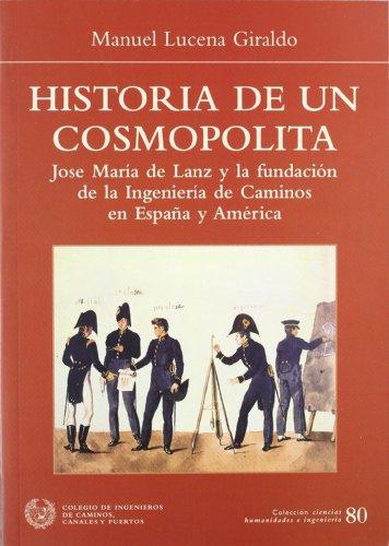 Historia de un cosmopolita : José María de Lanz y la Fundación de la Ingeniería de Caminos en España y América
