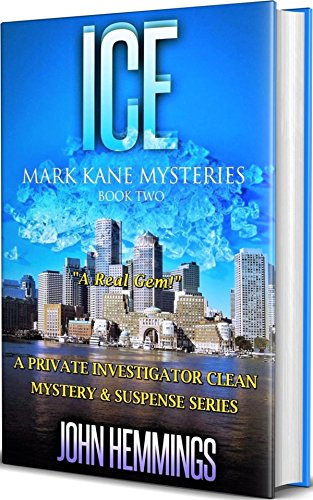 ICE - MARK KANE MYSTERIES - BOOK TWO: A Private Investigator Mystery & Suspense Series. Murder Mysteries & Whodunits with more Twists and Turns than a Roller Coaster