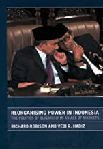 Reorganising Power in Indonesia: The Politics of Oligarchy in an Age of Markets (Routledge/City University of Hong Kong Southeast Asia Series)