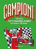 Campioni dell'automobilismo di ieri e oggi. Ediz. a colori