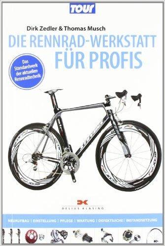 Die Rennradwerkstatt für Profis: Neubau, Einstellung, Pflege, Wartung, Defektsuche, Instandsetzung / Das Standardwerk der aktuellen Rennradtechnik von Dirk Zedler ( 13. Oktober 2011 )