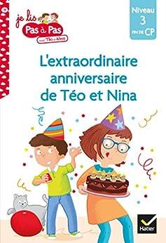 Téo et Nina Fin de CP Niveau 3 - L'extraordinaire anniversaire de Téo et Nina (Je lis pas à pas t. 18) par [Isabelle Chavigny, Marie-Hélène Van Tilbeurgh]