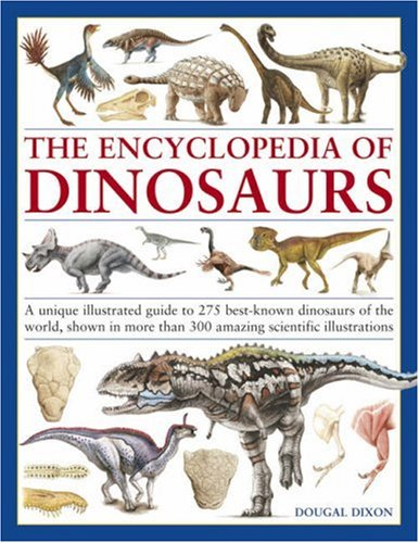 The Encyclopedia of Dinosaurs: A unique illustrated guide to 275 best-known dinosaurs of the world, shown in more than 300 amazing scientific ... Than 200 Amazing Scientific Illustrations
