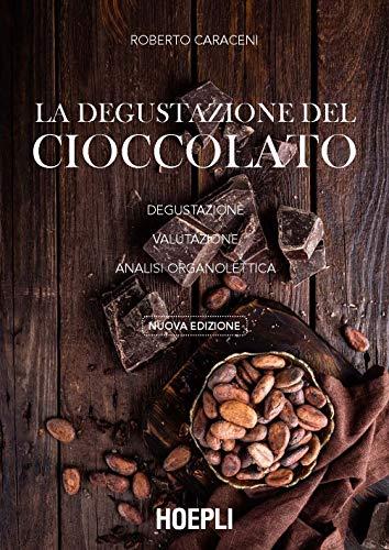 La degustazione del cioccolato. Degustazione, Valutazione, Analisi organolettica