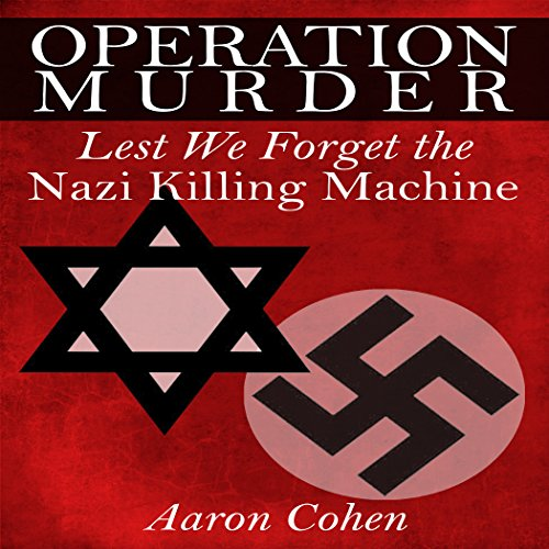 Operation Murder: Lest We Forget The Nazi Killing Machine audiobook cover art