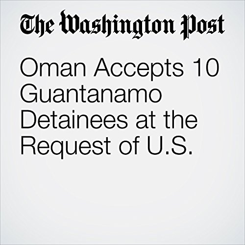 Oman Accepts 10 Guantanamo Detainees at the Request of U.S. copertina