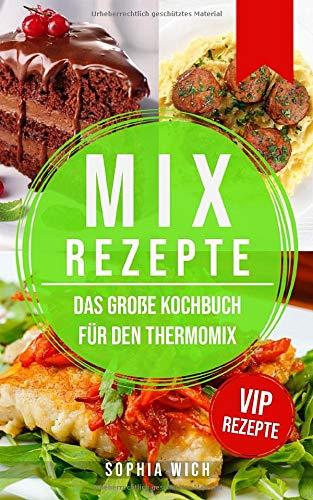 Mix Rezepte: Das große Kochbuch für den Thermomix