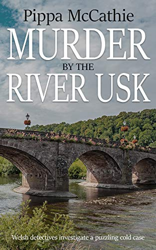 MURDER BY THE RIVER USK: Welsh detectives investigate a puzzling cold case (The Havard and Lambert m