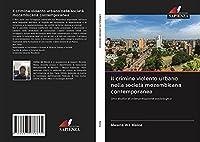 Il crimine violento urbano nella società mozambicana contemporanea: Uno studio di interpretazione sociologica