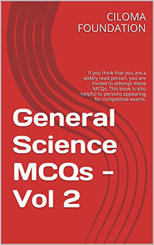 General Science MCQs - Vol 2: If you think that you are a widely read person, you are invited to attempt these MCQs. This book is also helpful to persons ... exams. (Books for Competitive Exams) by [CILOMA FOUNDATION]