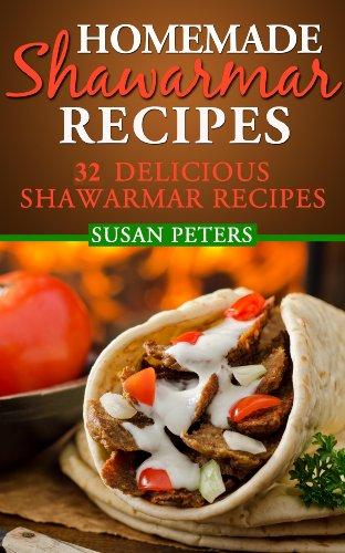 Homemade Shawarma Recipes: 32 Delicious Shawarma Recipes (English Edition)