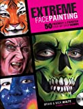 Extreme Face Painting: 50 Friendly & Fiendish Step-by-Step Demo