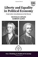 Liberty and Equality in Political Economy: From Locke Versus Rousseau to the Present (New Thinking in Political Economy)