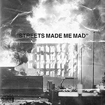Streets Made Me Mad