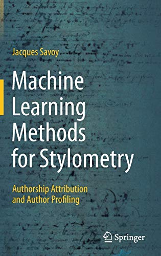 Compare Textbook Prices for Machine Learning Methods for Stylometry: Authorship Attribution and Author Profiling 1st ed. 2020 Edition ISBN 9783030533595 by Savoy, Jacques