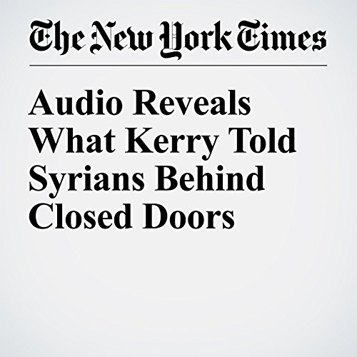 Audio Reveals What Kerry Told Syrians Behind Closed Doors cover art