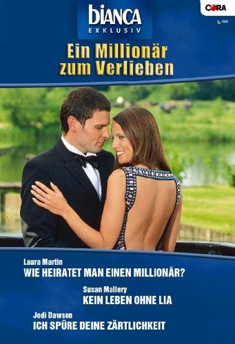 Bianca Exklusiv Band 0185: Kein Leben ohne Lia / Ich spüre deine Zärtlichkeit / Wie heiratet man einen Millionär? /