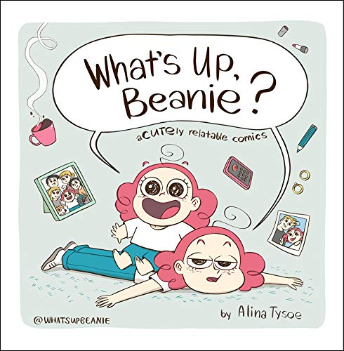 What's Up, Beanie?: Acutely Relatable Comics