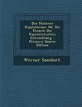 Der Moderne Kapitalismus: Bd. Die Theorie Der Kapitalistischen Entwicklung - Primary Source Edition by Werner Sombart (2014-03-25)