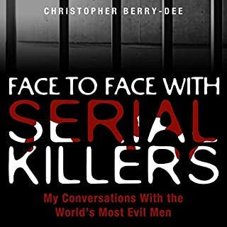 Face to Face with Serial Killers     My Conversations with the World's Most Evil Men              Written by:                                                                                                                                 Christopher Berry-Dee                               Narrated by:                                                                                                                                 Geoff Barham                      Length: 11 hrs and 30 mins     Not rated yet     Overall 0.0