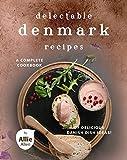 Delectable Denmark Recipes: A Complete Cookbook of Delicious Danish Dish Ideas! (English Edition)